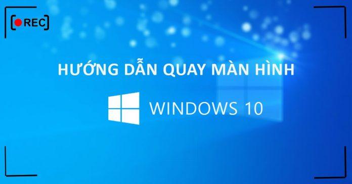 Quay video màn hình win 10